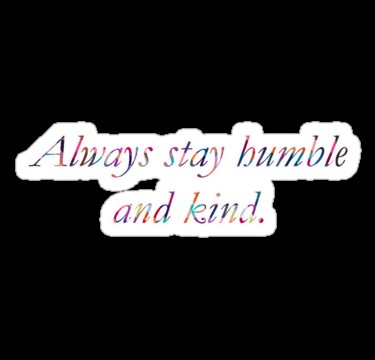 """Always Stay Humble and Kind"" Stickers by emilyseaman"