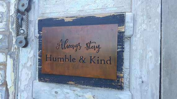 Always Stay Humble and Kind Rusted Metal Sign Lyric by
