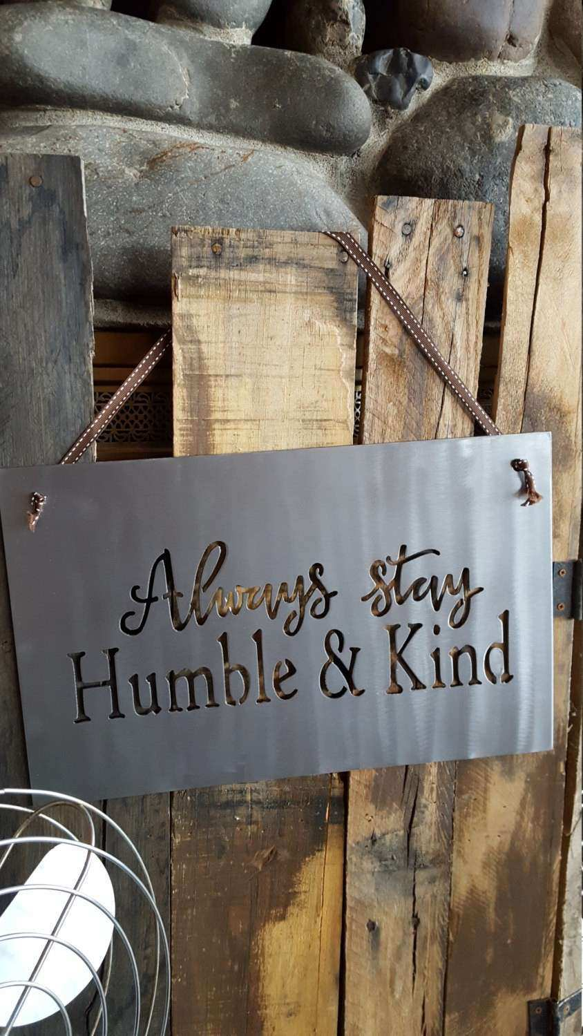 Metal Sign Always Stay Humble and Kind Metal Sign Rustic