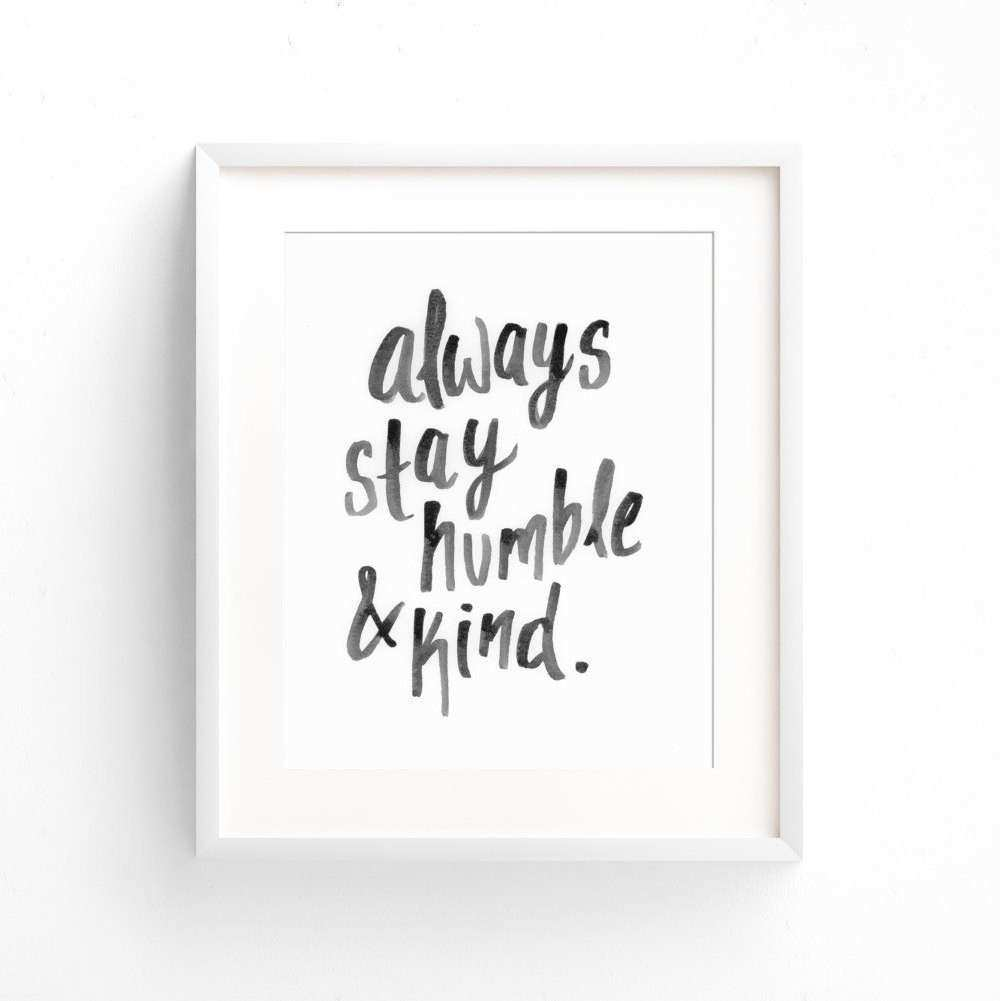 Always Stay Humble & Kind Art Print Wall Art Black and