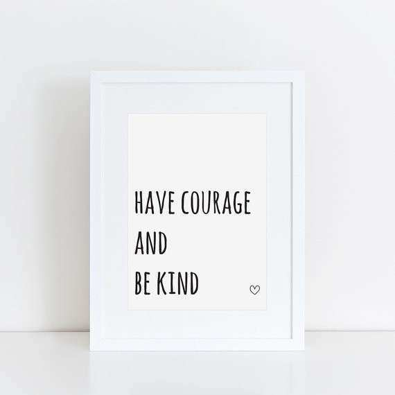 Have Courage and Be Kind Wall Art Awesome Printable Art A4 Have Courage and Be Kind Romance Floral