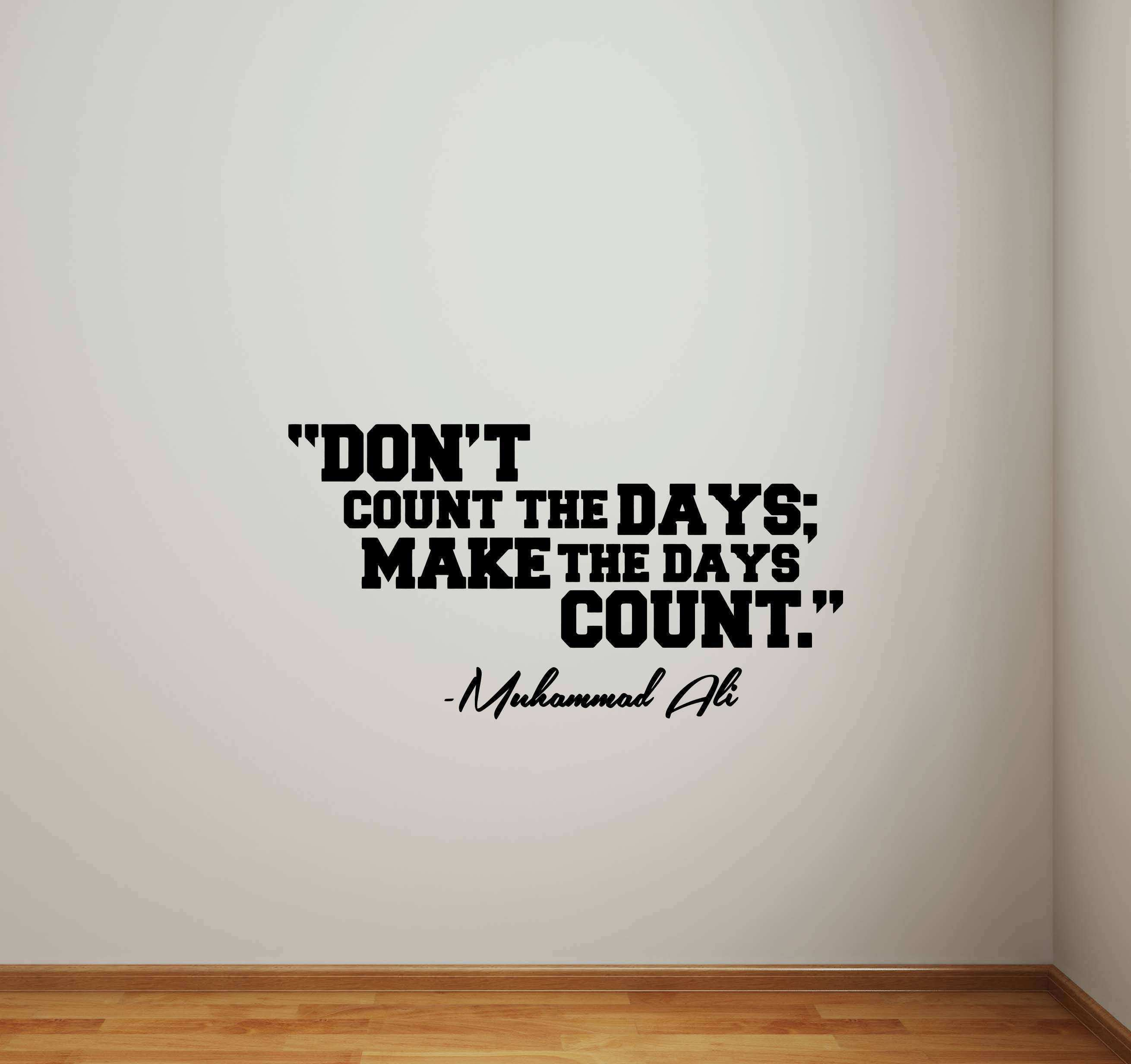 Don t Count The Days Make The Days Count Muhammad Ali