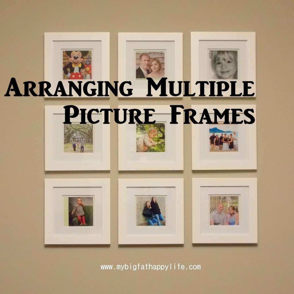 Arranging Multiple Picture Frames on the Wall My Big Fat