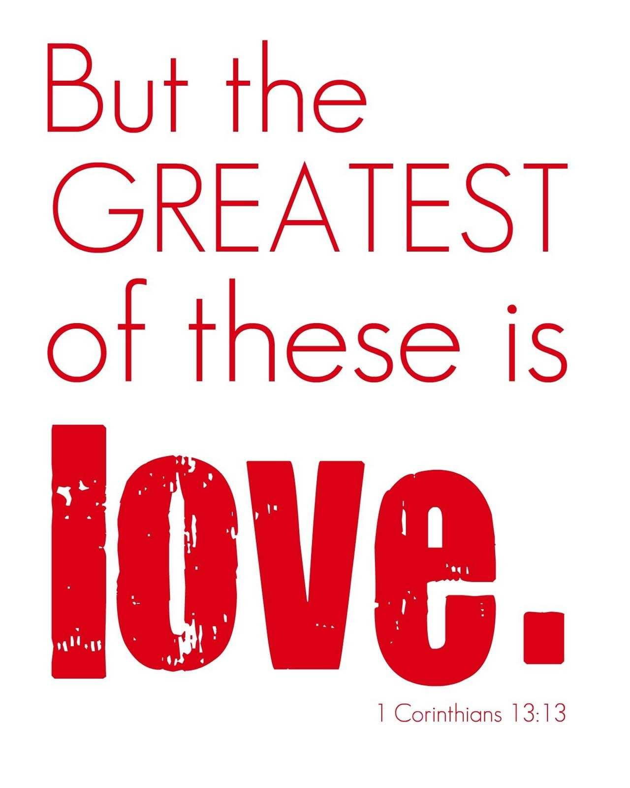 1 Corinthians 13 13 But the GREATEST of these is love