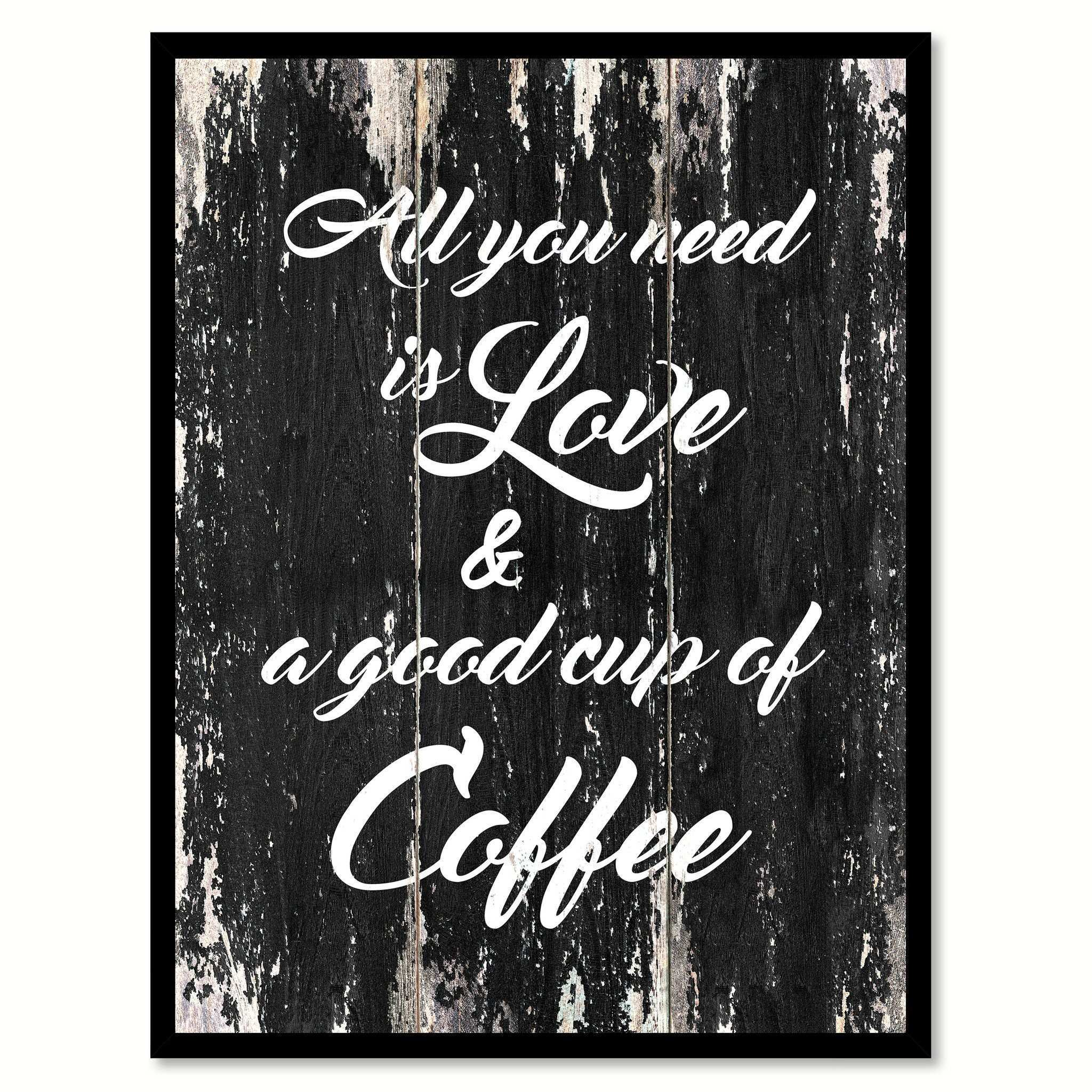 All You Need Is Love & A Good Cup of Coffee Coffee Wine Saying Quote