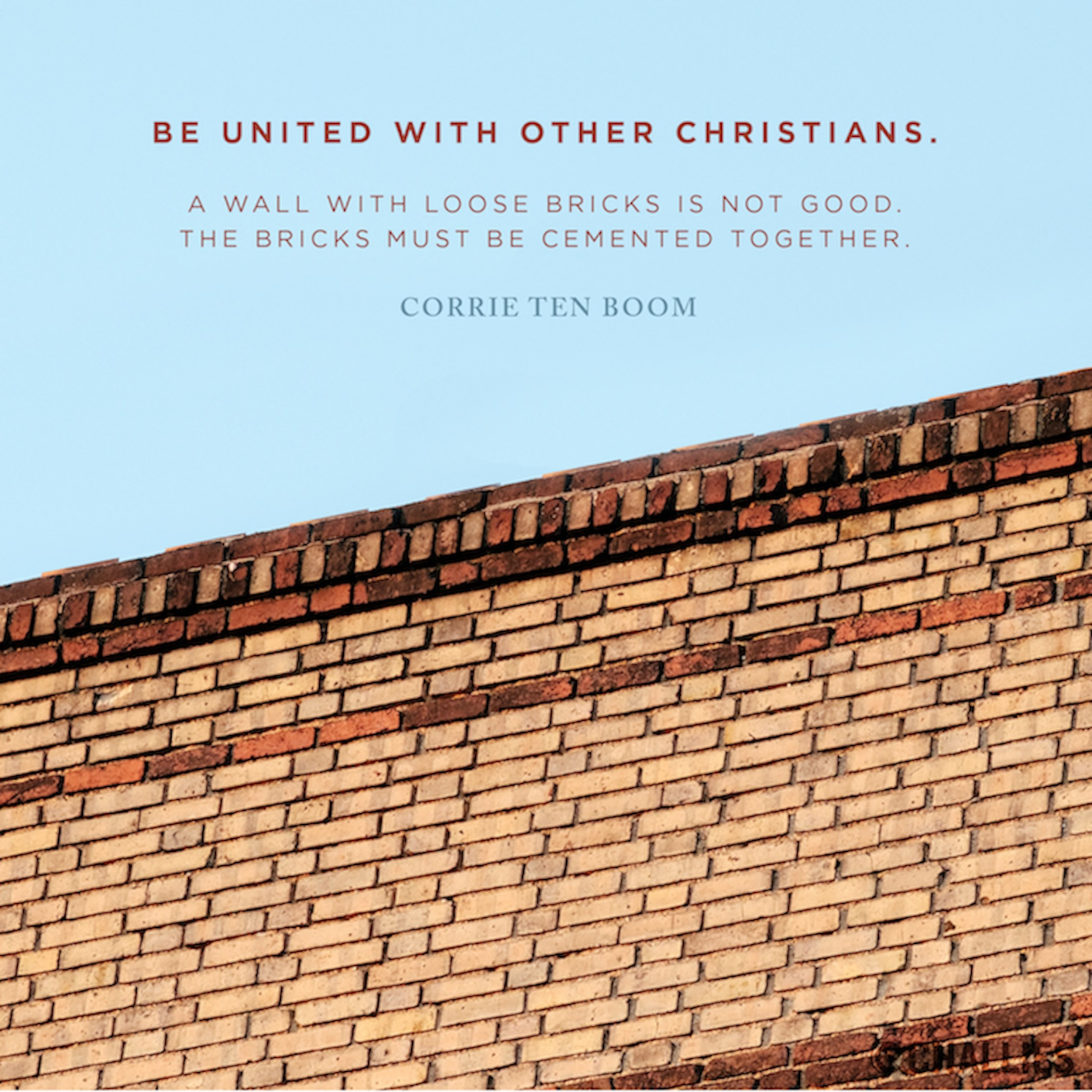 Be united with other Christians A wall with loose bricks is not
