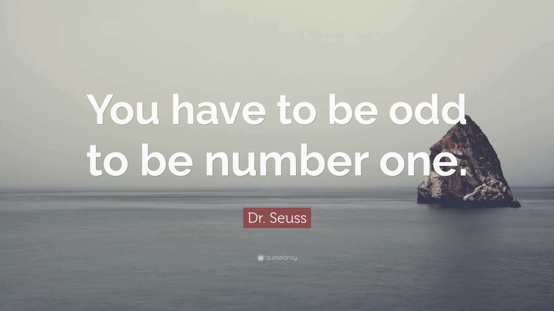"Dr Seuss Inspiring Quotes Dr Seuss Quote ""you Have to Be Odd to Be"