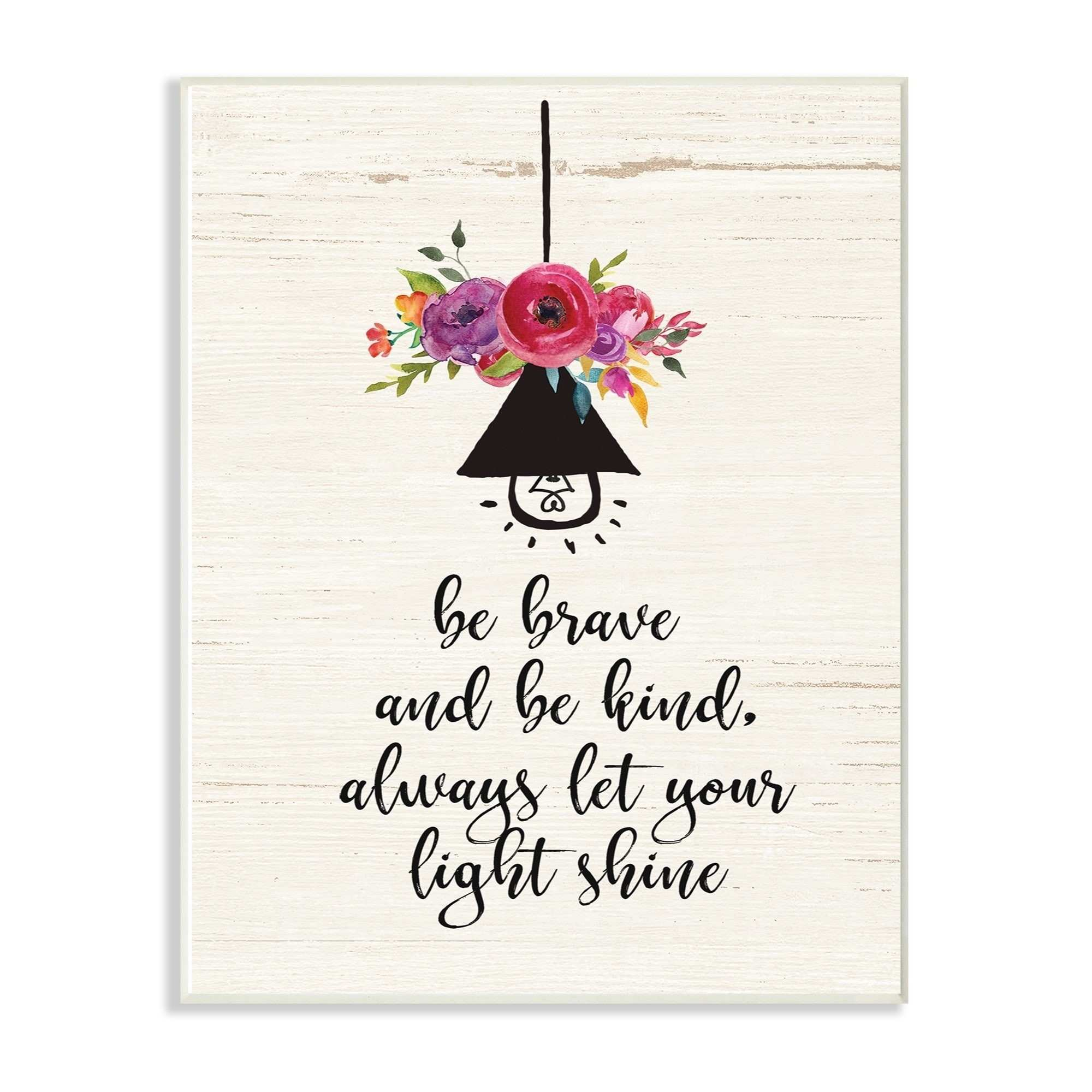 Stupell Industries Be Brave Kind And Shine Floral Wall Art