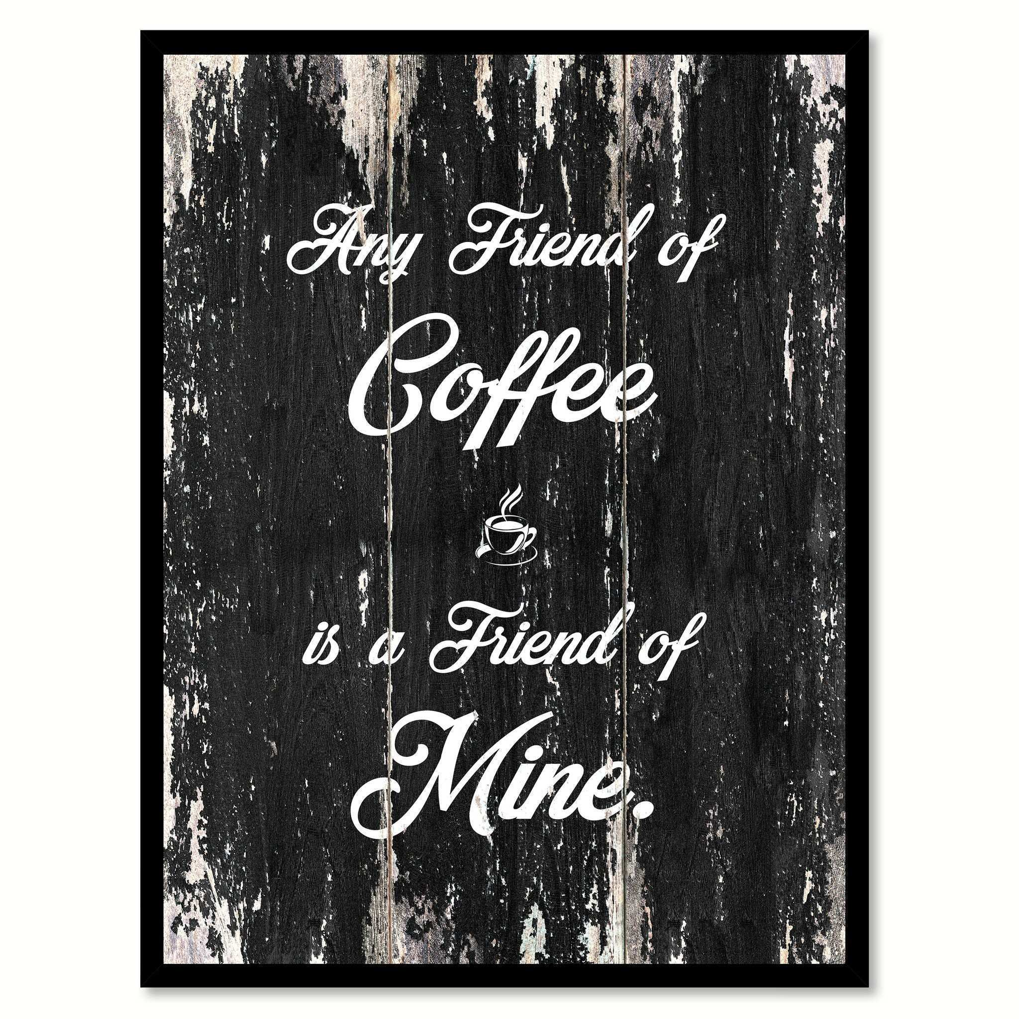 Any Friend of Coffee Is A Friend of Mine Coffee Wine Saying Quote