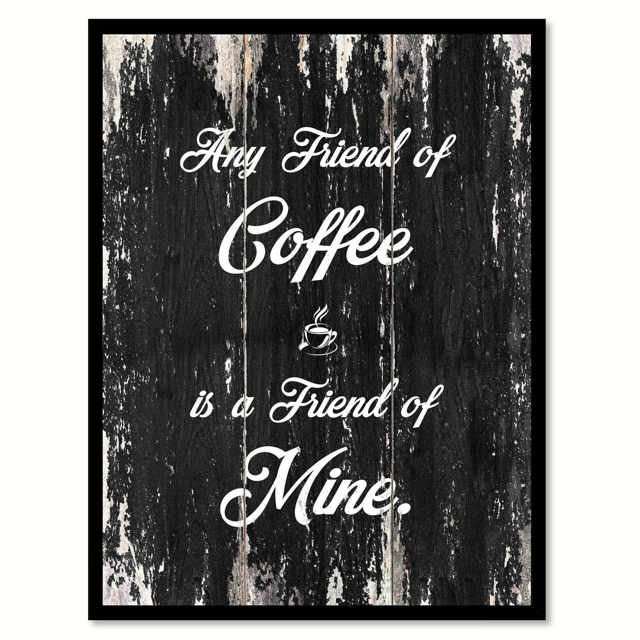 Any Friend of Coffee Is A Friend of Mine Quote Saying Canvas Print