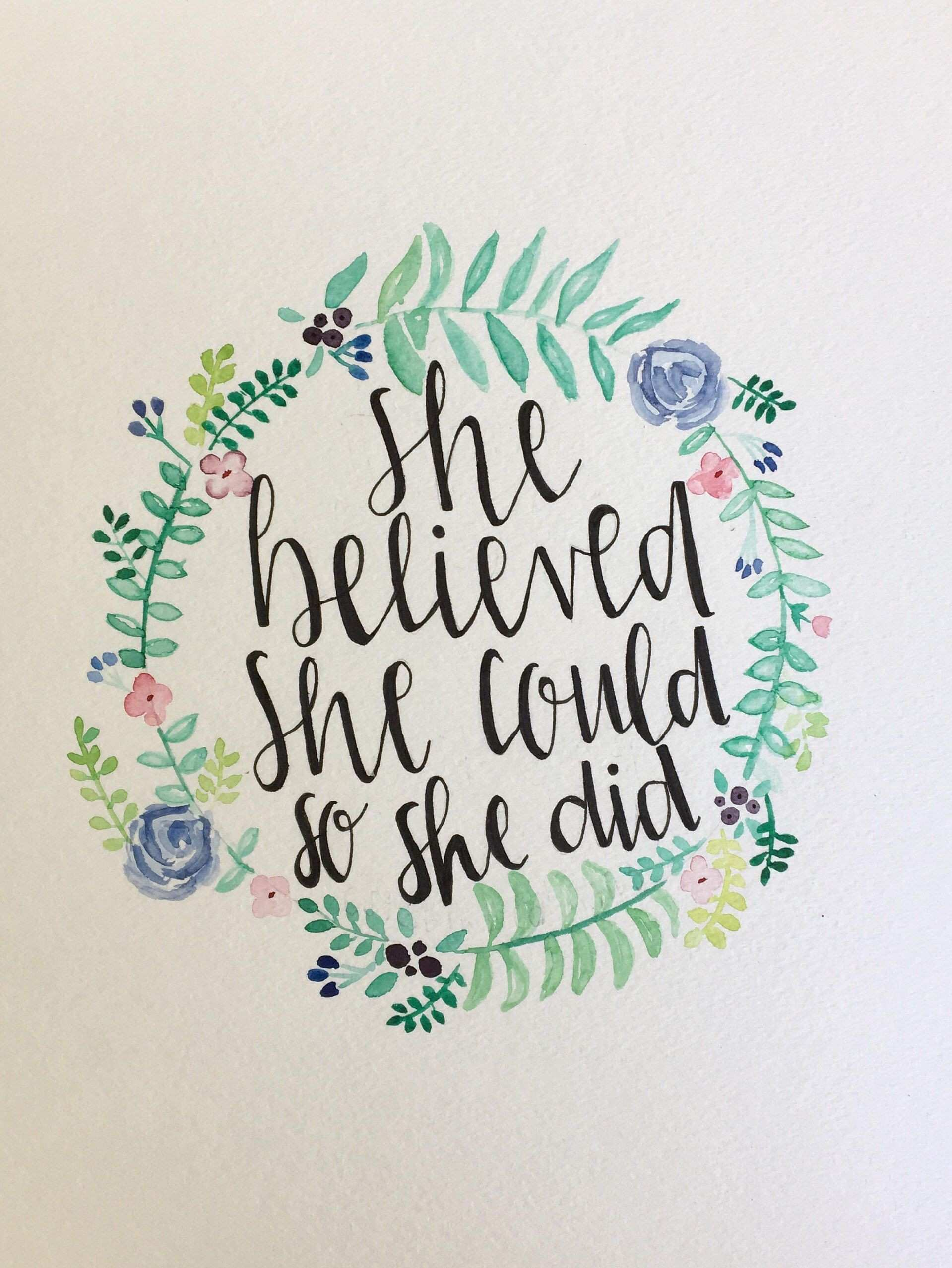 She believed she could so she did watercolor hand painted Watercolor