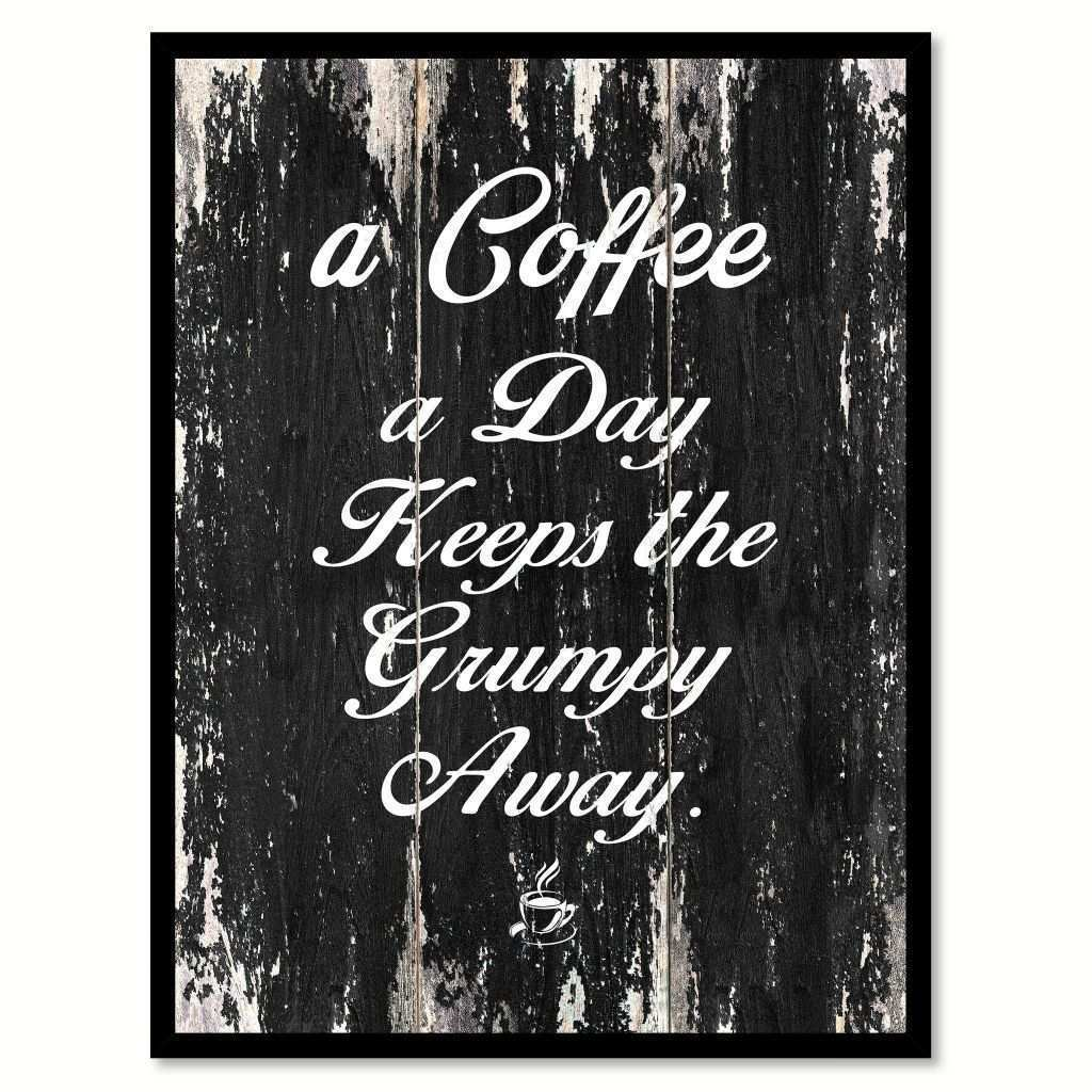 Wall Art Quotes Framed Beautiful A Coffee A Day Keeps the Grumpy Away Coffee Wine Saying Quote