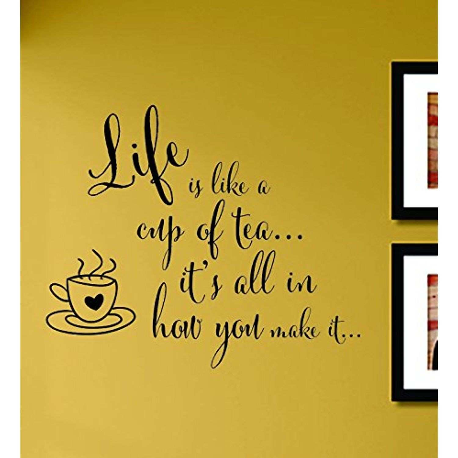 Wall Decor Sayings Awesome Life is Like A Cup Of Tea It S All In How You Make It Vinyl Wall