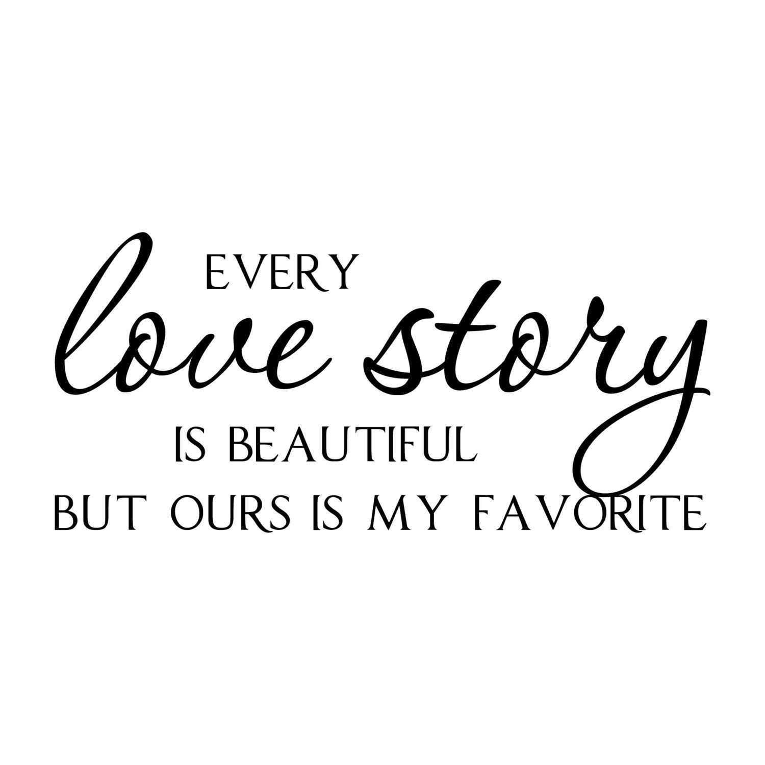 Every Love Story is Beautiful Vinyl Wall Quote Decal Lettering