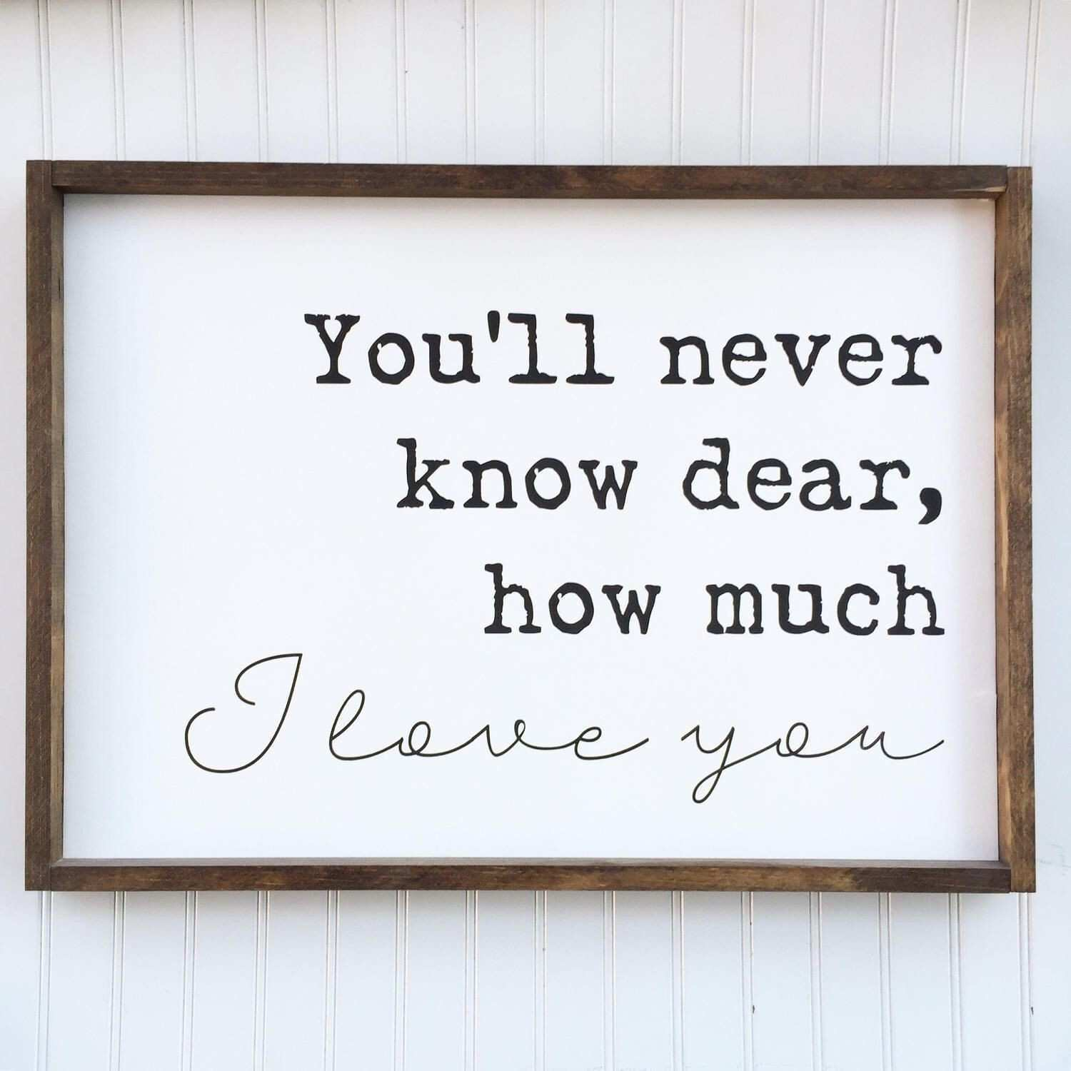 You ll Never Know Dear How Much I Love You Framed Wood Sign Custom